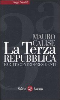 Mauro Calise La terza repubblica. Partiti contro presidenti