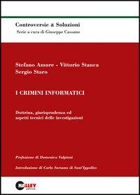 I crimini informatici. Dottrina, giurisprudenza ed aspetti tecnici delle investigazioni