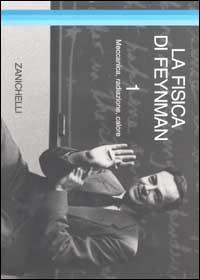 La fisica di Feynman. Vol. 1: Meccanica, radiazione, calore.