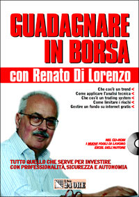 Guadagnare in borsa con Renato Di Lorenzo. Tutto quello che serve per investire con professionalità, sicurezza e autonomia. Con CD-ROM