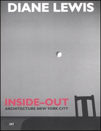 Lewis Diane; Vidler Anthony; Sherer Daniel. Diane Lewis. Inside-out. Architecture New York City
