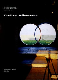 Carlo Scarpa. Architecture atlas