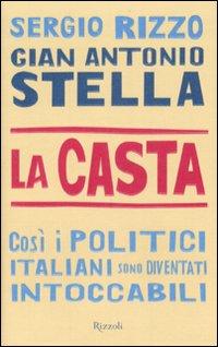 La casta. Cos� i politici italiani sono diventati intoccabili